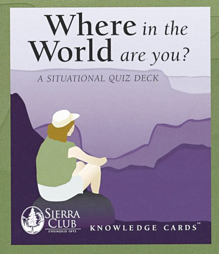 Where in the World Are You? A Situational Sierra Club Knowledge Cards Quiz Deck (0764921770) by J. Baldwin; Pomegranate