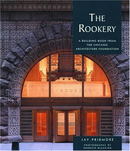 The Rookery: A Building Book from the: Jay Pridmore; Photographer-Hedrich