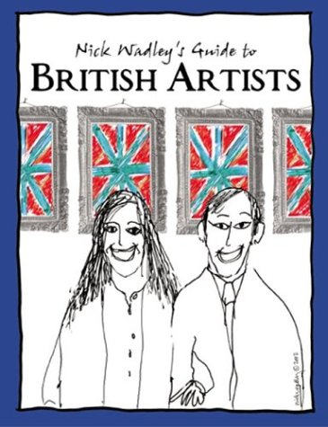 Nick Wadley's Guide to British Art (Pomegranate Catalog) (0764924923) by Nick Wadley
