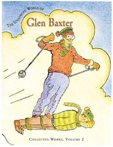 9780764927744: The Unhinged World of Glen Baxter: Collected Works (Collected Works (Pomegranate))