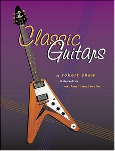 Classic Guitars (0764928880) by Shaw, Robert