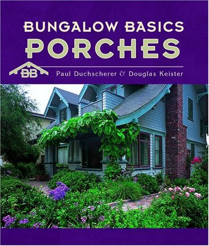 Bungalow Basics: Porches (Pomegranate Catalog) (0764928910) by Paul Duchscherer; Douglas Keister