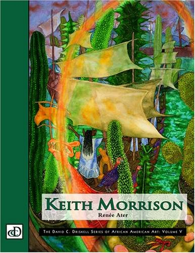 Keith Morrison: Volume V of The David C. Driskell Series of African American Art.: Renee Ater