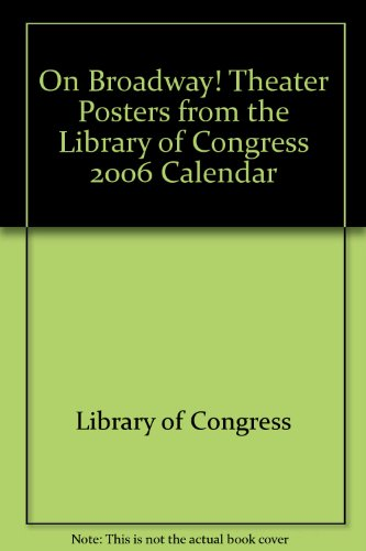 On Broadway! Theater Posters from the Library of Congress: 2006 Calendar: Congress, Library of