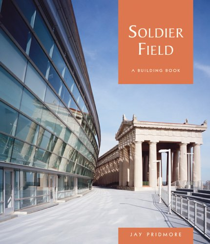Soldier Field: A Pomegranate Building Book: Pridmore, Jay;Blessing, Hedrich;Chicago