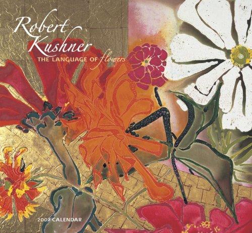 9780764935190: Robert Kushner 2007 Calendar: The Language of Flowers