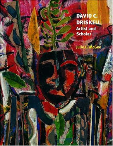 David C. Driskell: Artist and Scholar Julie L. McGee