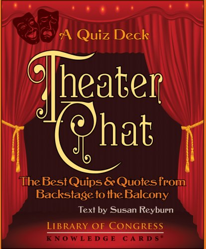 Theater Chat: The Best Quips & Quotes from Backstage to the Balcony Knowledge Cards Quiz Deck (0764946919) by Susan Reyburn; Library of Congress