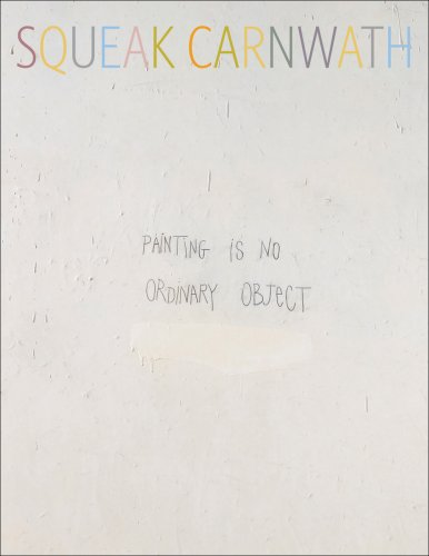 9780764948886: Squeak Carnwath: Painting Is No Ordinary Object