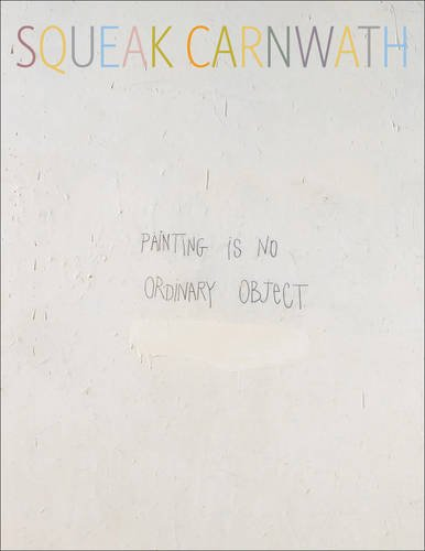 Squeak Carnwath: Painting Is No Ordinary Object: Tsujimoto, Karen; Yau, John