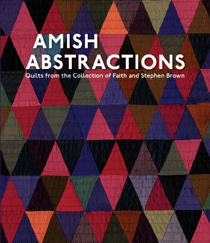 AMISH ABSTRACTIONS : QUILTS FROM THE COLLECTION OF FAITH AND STEPHEN BROWN: Smucker, Janneken, Shaw...