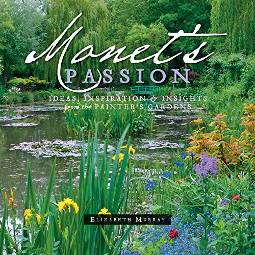 9780764953897: Monet's Passion: Ideas, Inspiration, & Insights from the Painter's Gardens