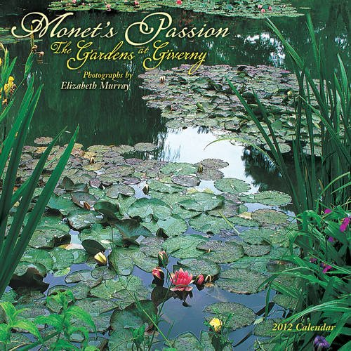 Monet's Passion: The Gardens at Giverny 2012 Calendar (9780764957499) by Elizabeth Murray