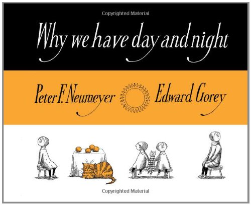 Why We Have Day and Night (0764958860) by Peter F. Neumeyer; Edward Gorey