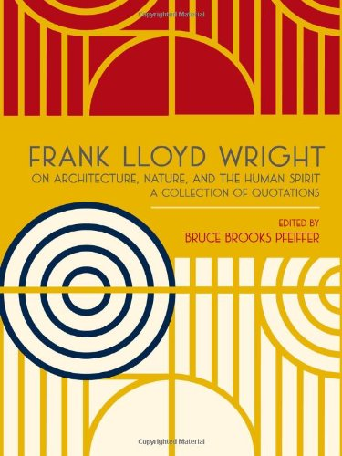 Frank Lloyd Wright on Architecture, Nature, and the Human Spirit: A Collection of Quotations (Fra...
