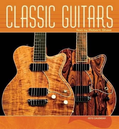Classic Guitars 2013 Calendar: Shaw, Robert