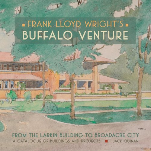 9780764962646: Frank Lloyd Wright's Buffalo Venture: From the Larkin Building to Broadacre City: A Catalogue of Buildings and Projects
