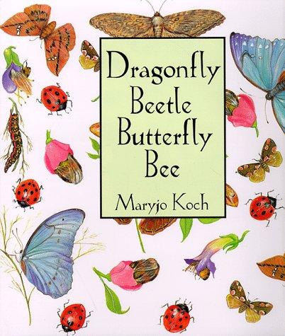 9780765107619: Dragonfly Beetle Butterfly Bee (Maryjo Koch Series)