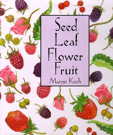 9780765107633: Seed Leaf Flower Fruit (Maryjo Koch Series)