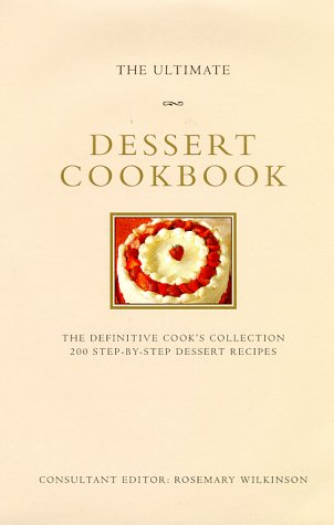 The Ultimate Dessert Cookbook: The Definitive Cook's Collection : 200 Step-By-Step Dessert Recipes (The Ultimate Series) (0765108518) by Wilkinson, Rosemary