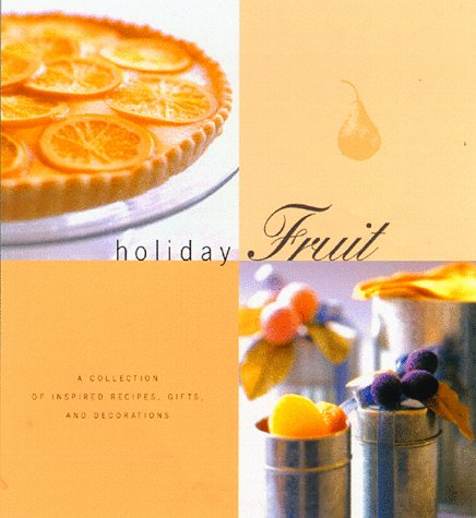 Holiday Fruit: A Collection of Inspired Recipes, Gifts, and Decorations: Brennan, Georgeanne