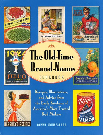 Old-Time Brand-Name Cookbook: Recipes, Illustrations, and Advice from the Early Kitchens of Ameri...
