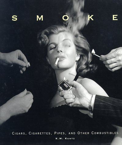 9780765191540: Smoke: Cigars, Cigarettes, Pipes, and Other Combustibles