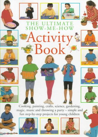The Ultimate Show-Me-How Activity Book: Simple and: Donaldson, Stephanie, Boase,