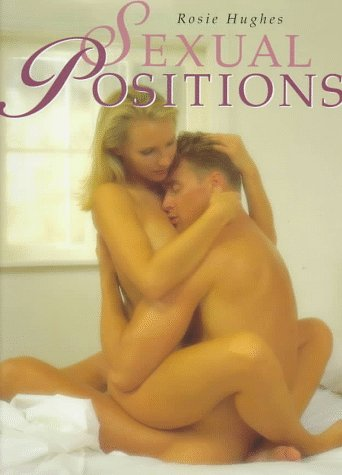 Sexual Positions: Games Lovers Play: Hughes, Rosie