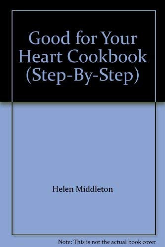 Good for Your Heart Cookbook (Step-By-Step): Helen Middleton