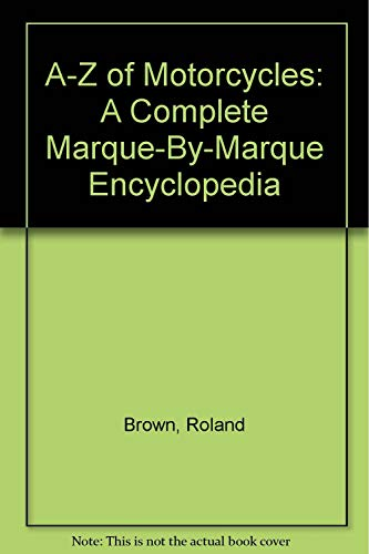 9780765195517: A-Z of Motorcycles: A Complete Marque-By-Marque Encyclopedia