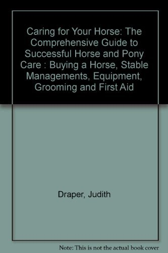 9780765195548: Caring for Your Horse: The Comprehensive Guide to Successful Horse and Pony Care : Buying a Horse, Stable Managements, Equipment, Grooming and First Aid
