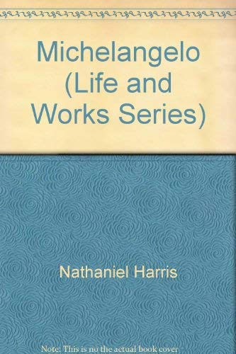 Life and Works of Michael Angelo: Nathaniel Harris