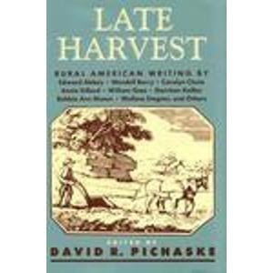 Late Harvest: Rural American Writing: Abbey, Edward, Berry,