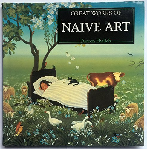 9780765198990: Great Works of Naive Art (The Life and Works Art Series)