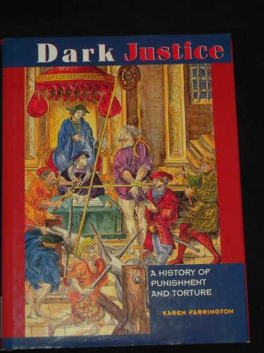 Dark Justice: The History of Punishment and Torture