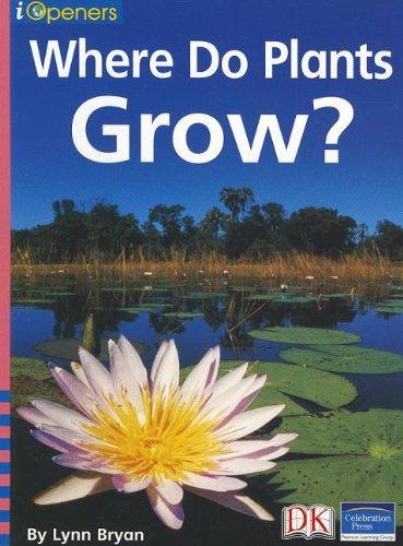 Iopeners Where Do Plants Grow? Single Grade K 2005c (Paperback): Lynn Bryan