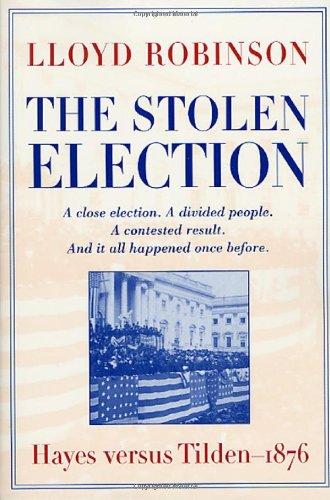 The Stolen Election : Hayes Versus Tilden - 1876: Robinson, Lloyd