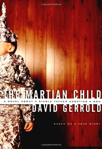 9780765303110: The Martian Child: A Novel About A Single Father Adopting A Son