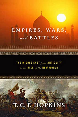 9780765303271: Empires, Wars, and Battles: The Middle East from Antiquity to the Rise of the New World