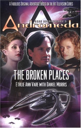 Gene Roddenberry's Andromeda: The Broken Places: Morris, Daniel, Vare, Ethlie Ann