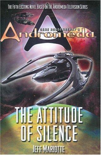 9780765304872: Gene Roddenberry's Andromeda: The Attitude Of Silence