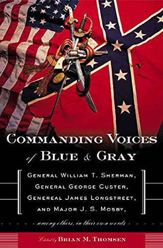9780765306074: Commanding Voices of Blue & Gray: General William T. Sherman, General George Custer, General James Longstreet, Major J.S. Mosby, Among Others, in Their Own Words