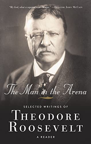 9780765306708: The Man in the Arena: Selected Writings of Theodore Roosevelt: A Reader