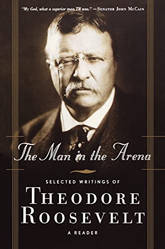 9780765306715: The Man in the Arena: Selected Writings of Theodore Roosevelt: A Reader