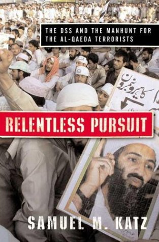 Relentless Pursuit: The DSS and the Manhunt for the Al-Qaeda Terrorists: Katz, Samuel M.