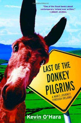 Last of the Donkey Pilgrims A Man's Journey Through Ireland: O'Hara, Kevin