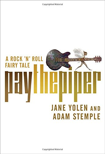 Pay the Piper: A Rock 'n' Roll Fairy Tale (9780765311580) by Adam Stemple; Jane Yolen