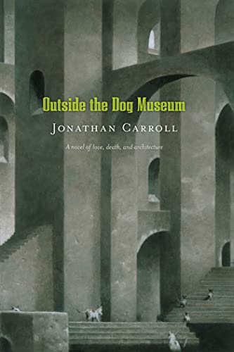 9780765311856: Outside the Dog Museum: A Novel of Love, Death, and Architecture (Answered Prayers)