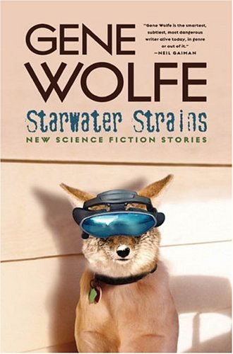 STARWATER STRAINS: NEW SCIENCE FICTION STORIES: Wolfe, Gene.